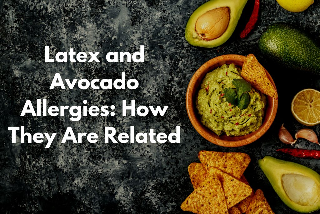 top down photo of avocados, guacamole, and chips with text saying Latex and Avocado allergies: how they are related